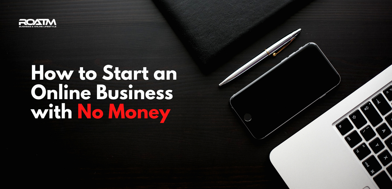 How to Start an Online Business with No Money in 2021